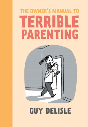 Owners-Guide-to-Terrible-Parenting-by-Guy-Delisle.jpg